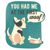 You Had Me At The First Woof!